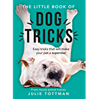 The Little Book of Dog Tricks: Easy tricks that will give your pet the spotlight they deserve