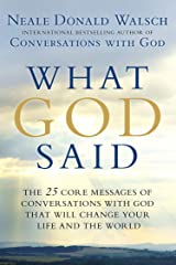 What God Said: The 25 Core Messages of Conversations with God That Will Change Your Life and th e World Kindle Edition