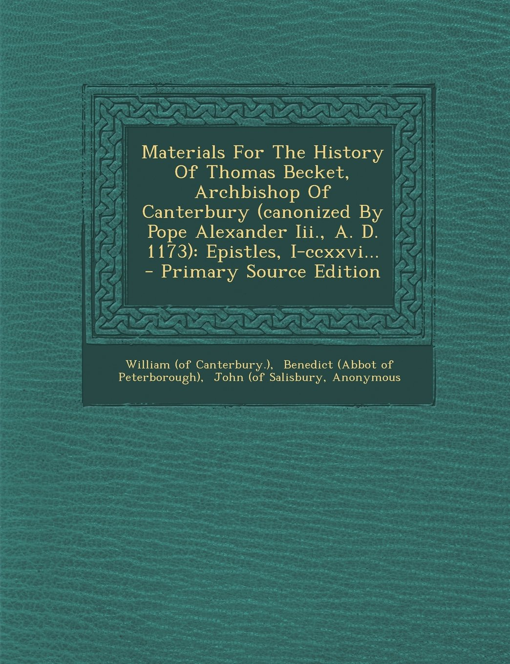 Download Materials For The History Of Thomas Becket, Archbishop Of Canterbury (canonized By Pope Alexander Iii., A. D. 1173): Epistles, I-ccxxvi... - Primary Source Edition (Latin Edition) pdf