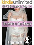 The Bride At the Shower (Seducing Straight Women 3)