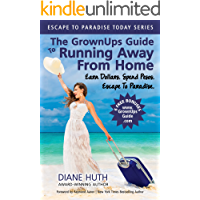 The GrownUps Guide To Running Away From Home: Earn Dollars. Spend Pesos. Escape To Paradise. (Escape To Paradise Today…