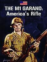 The M1 Garand: America's Rifle