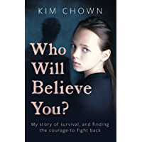 Who Will Believe You?: My story of survival, and finding the courage to fight back