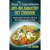 The Easy 7- Ingredients Anti-Inflammatory Diet Cookbook: Natural and Herbal Recipes for Busy People on Anti-Cancer Diet and R