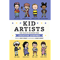 Kid Artists: True Tales of Childhood from Creative Legends (Kid Legends Book 3)