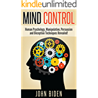 Mind Control, Human Psychology, Manipulation, Persuasion and Deception Techniques Revealed! (English Edition)