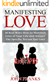 Manifesting Love: 30 Best Ways How to Manifest Love of Your Life and Attract the Specific Person You Love (English Edition)