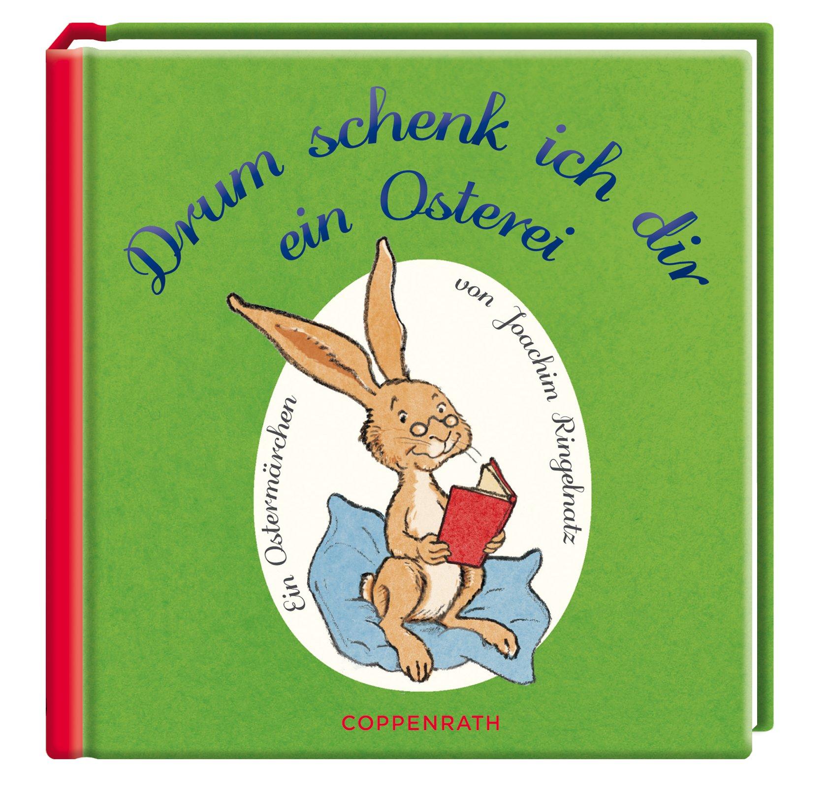Drum schenk ich dir ein Osterei: Ein Ostermärchen von Joachim Ringelnatz (Geschenkbücher für Erwachsene)