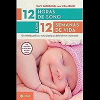 12 horas de sono com 12 semanas de vida: Um método prático e natural para seu bebê dormir a noite toda (Vida em família)