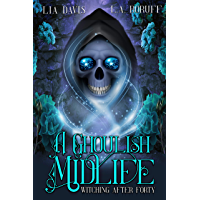 A Ghoulish Midlife: A Paranormal Women's Fiction Novel (Witching After Forty Book 1)