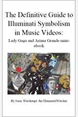 The Definitive Guide to Illuminati Symbolism in Music Videos: Lady Gaga and Ariana Grande (The Definitive Guide to Illuminati Symbolism in Music Videos: Pop Music Book 1) Kindle Edition