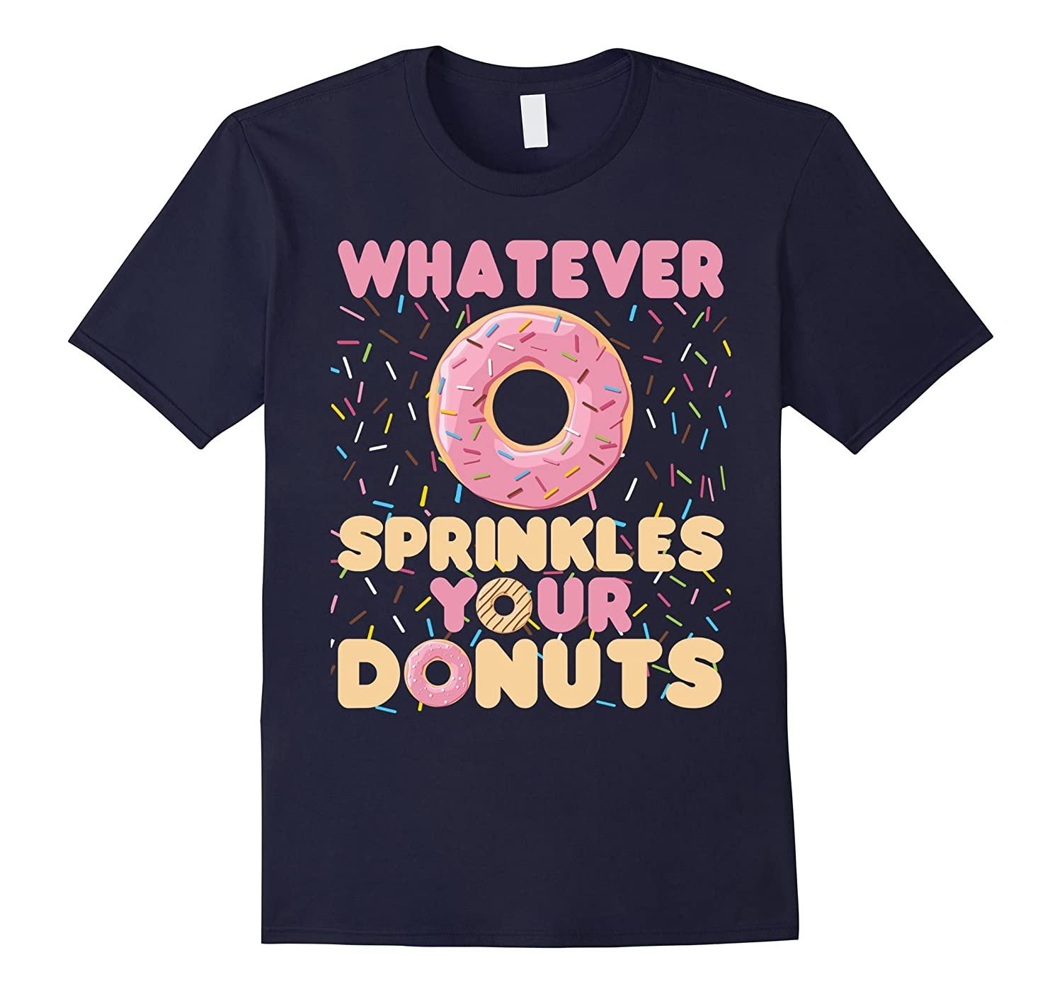 Whatever Sprinkles Your Donuts Funny Sayings Shirt-Loveshirt