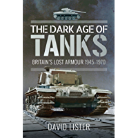 The Dark Age of Tanks: Britain's Lost Armour, 1945–1970