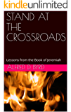 STAND AT THE CROSSROADS: Lessons from the Book of Jeremiah