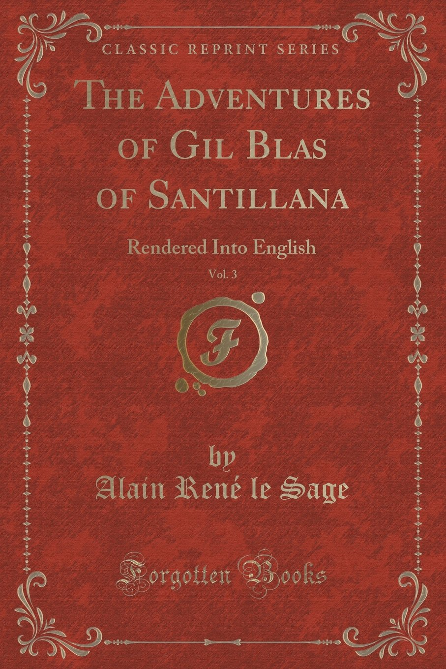 The Adventures of Gil Blas of Santillana, Vol. 3: Rendered Into English (Classic Reprint) ebook