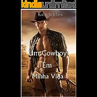 Um Cowboy Em Minha Vida: Onde O Amor E O Ódio Andam Lado a Lado (Cowboys Livro 1)