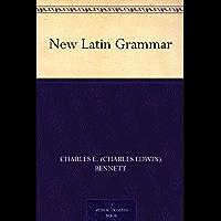 New Latin Grammar (免费公版书) (English Edition)