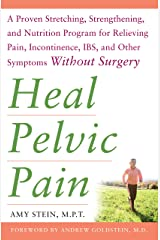 Heal Pelvic Pain: The Proven Stretching, Strengthening, and Nutrition Program for Relieving Pain, Incontinence, I.B.S, and Other Symptoms Without Surgery Kindle Edition