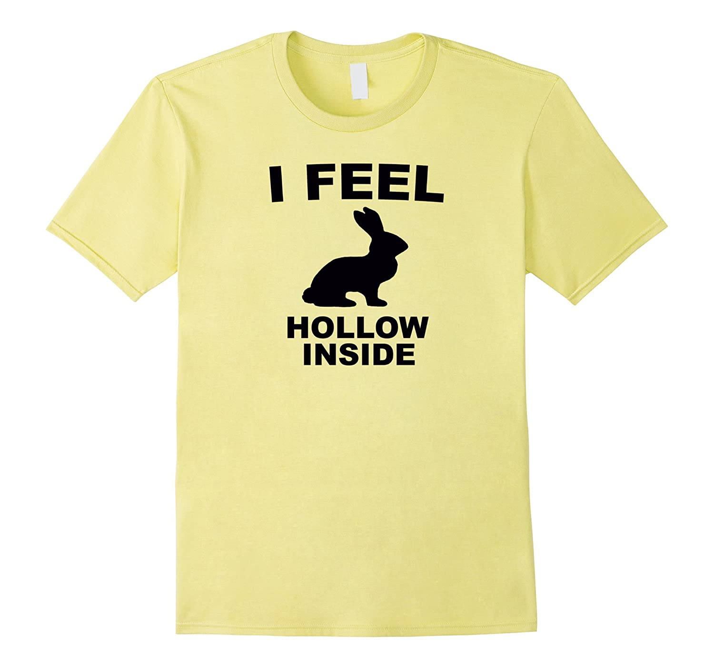 I Feel Hollow Inside Chocolate Bunny Rabbit Funny Tee Shirt-RT