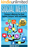 Social Media: Strategies To Mastering Your Brand- Facebook, Instagram, Twitter and Snapchat (Social Media, Social Media Marketing)