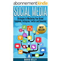 Social Media: Strategies To Mastering Your Brand- Facebook, Instagram, Twitter and Snapchat (Social Media, Social Media Marketing) (English Edition)