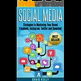 Social Media: Strategies To Mastering Your Brand- Facebook, Instagram, Twitter and Snapchat (Social Media, Social Media…