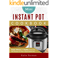 Mini Instant Pot Cookbook: Simple, Delicious and Healthy Instant Pot Mini Recipes For Your