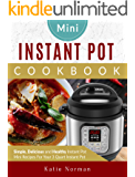 Mini Instant Pot Cookbook: Simple, Delicious and Healthy Instant Pot Mini Recipes For Your 3 Quart Instant Pot