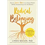 Radical Belonging: How to Survive and Thrive in an Unjust World (While Transforming it for the Better)