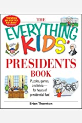 The Everything Kids' Presidents Book: Puzzles, Games and Trivia - for Hours of Presidential Fun (Everything® Kids) Kindle Edition