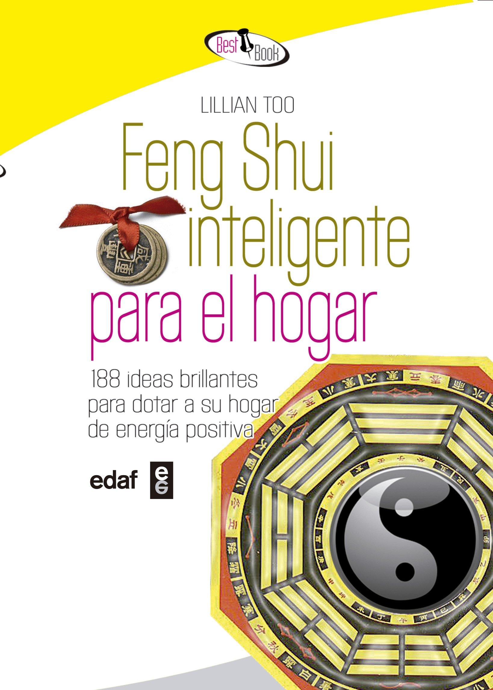 Feng Shui Inteligente Para El Hogar (Best Book) Tapa blanda – 16 may 2011 Lillian Too Alejandro Pareja Rodríguez Edaf 8441421358