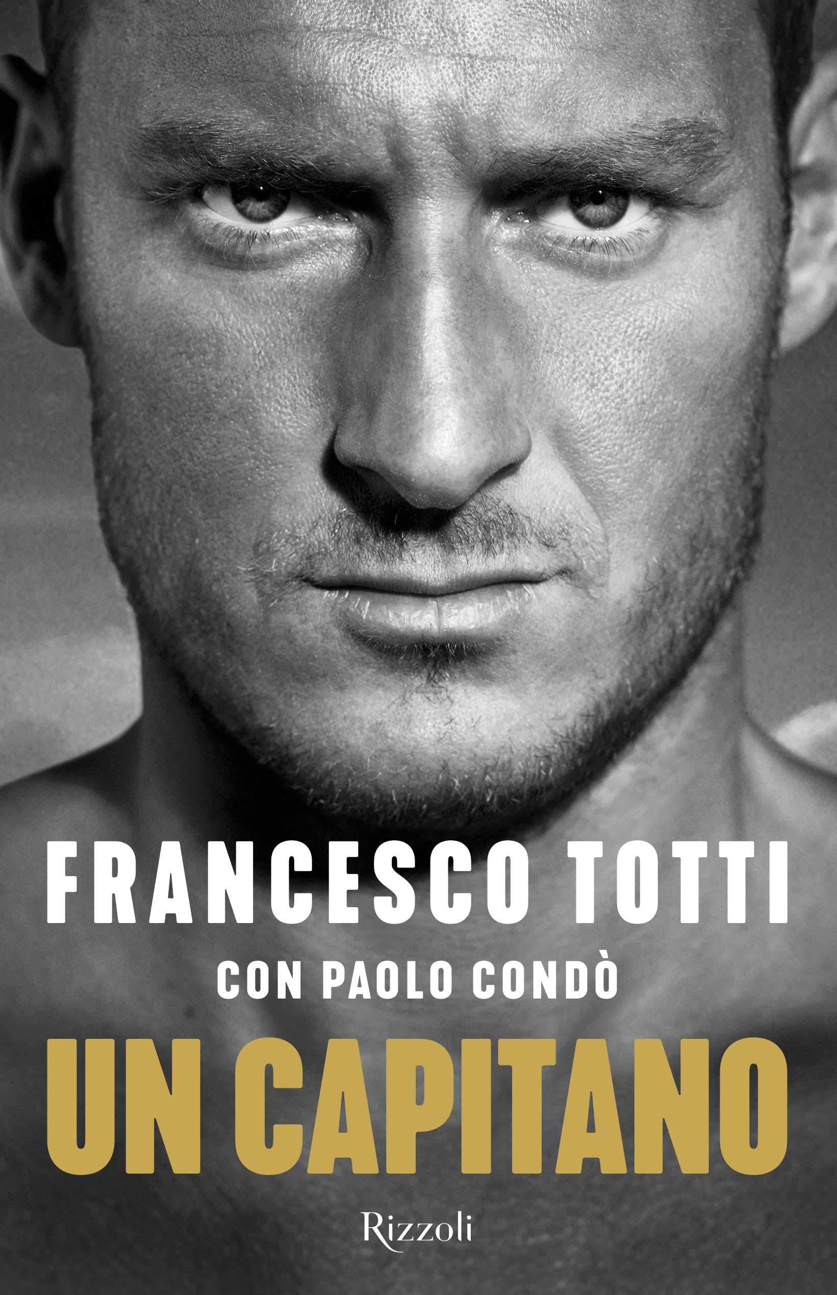 Un capitano Copertina rigida – 27 set 2018 Francesco Totti Paolo Condò Rizzoli 8817105864