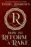 How to Reform a Rake: Regency Romance