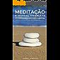 Meditação O Manual Completo: Proteja sua mente, cure seu corpo e tenha paz
