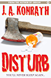 Disturb - A Medical Thriller (The Konrath/Kilborn Collective)