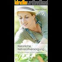Natürliche Nährstoffversorgung: Was der Körper wirklich braucht
