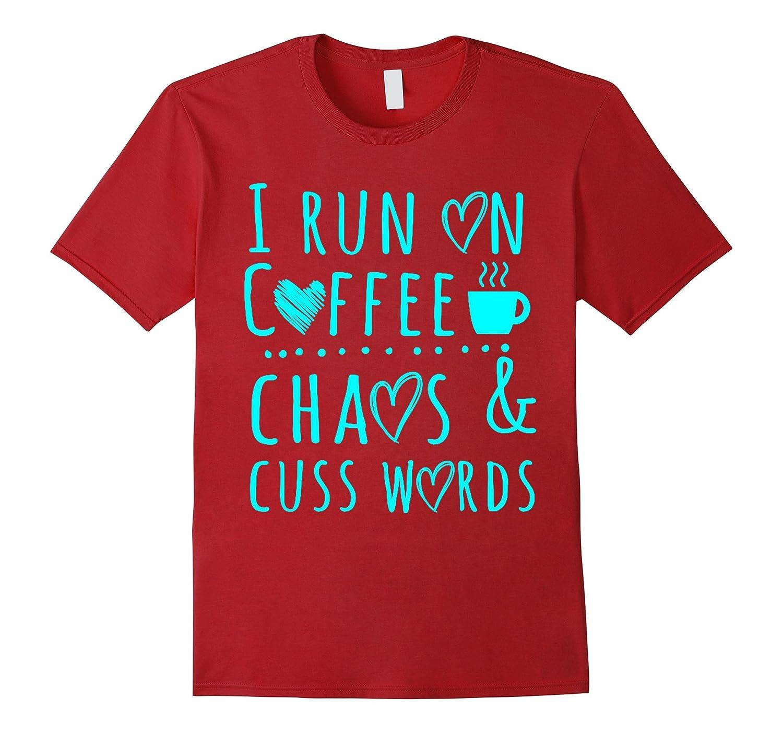 I Run On Coffee Chaos  Cuss Words Funny Gift Shirt-Vaci