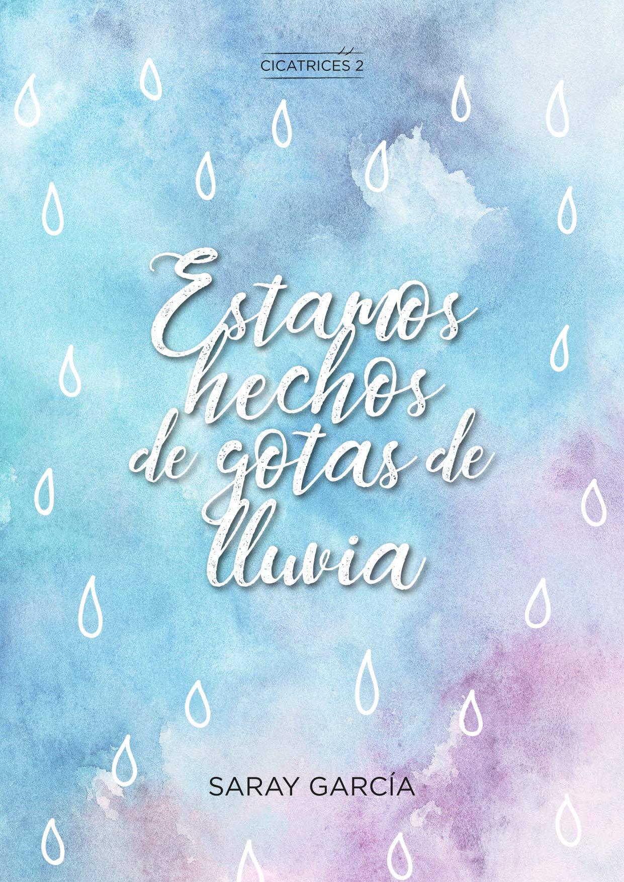 Estamos hechos de gotas de lluvia (Cicatrices nº 2) por Saray García