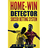 """""""HOME-WIN DETECTOR"""" SOCCER BETTING SYSTEM: A Simple, Near-Fail-Proof System For Choosing Which Soccer Football Teams Will Win At Home (English Edition)"""
