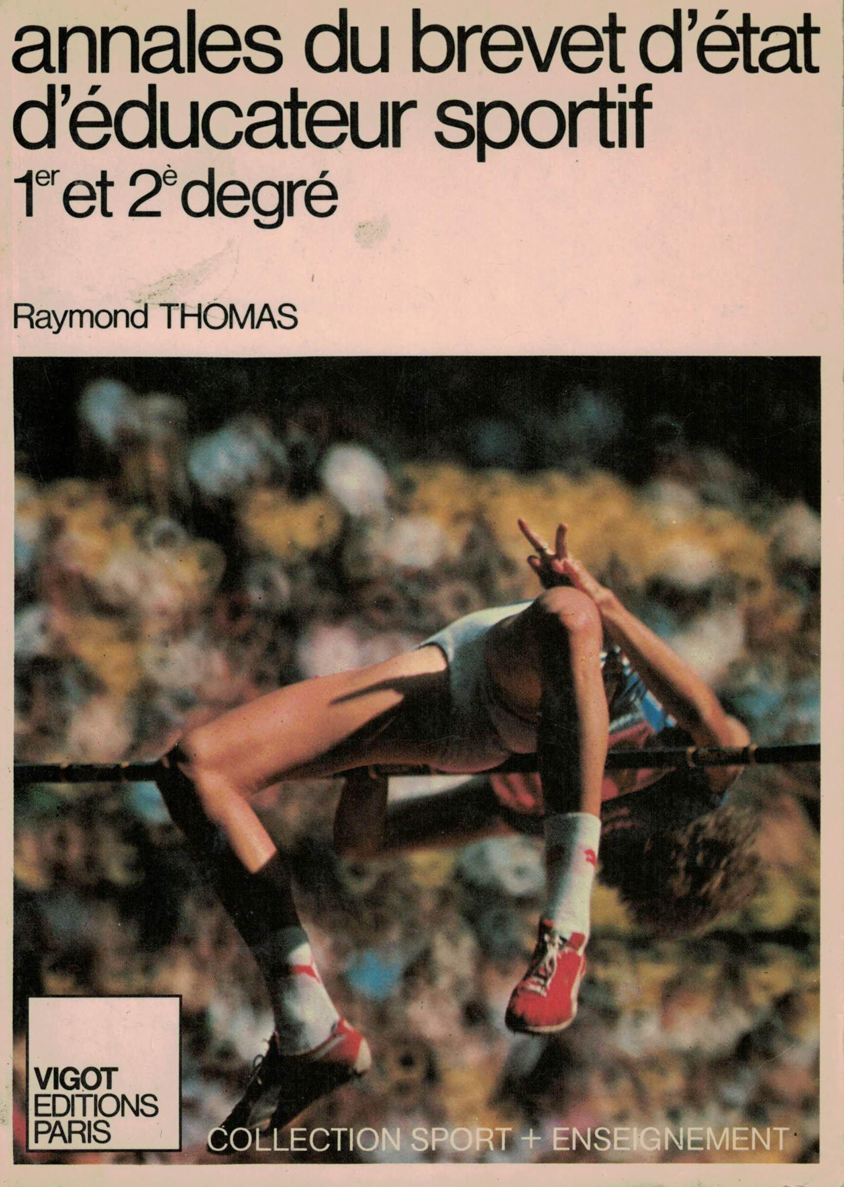 Annales du brevet d'état d'éducateur sportif 1er et 2e degré (Collection Sport + enseignement) Reliure inconnue – 1986 Raymond Thomas Vigot 2711410056