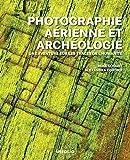 Photographie aérienne et archéologie. Une aventure sur les traces de l'humanité