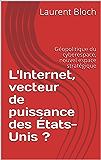 L'Internet, vecteur de puissance des États-Unis ?: Géopolitique du cyberespace, nouvel espace  stratégique (Diploweb t. 1) (French Edition)