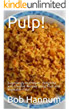 Pulp!: Surprisingly Nutritious - Delightful and Creative Recipes Using Fruit and Vegetable Pulp!