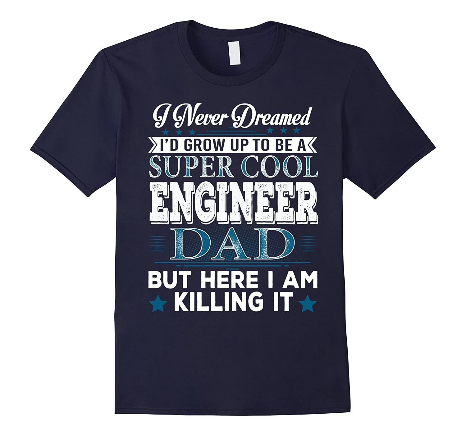 Id Grow Up Super Cool Engineer Dad But Here Im Killing It-Vaci