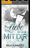 Liebe ist nur mit Dir: Liebesroman (German Edition)