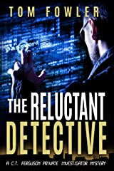 The Reluctant Detective: A C.T. Ferguson Private Investigator Mystery (The C.T. Ferguson Mystery Novels Book 1) Kindle Edition