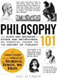 Philosophy 101: From Plato and Socrates to Ethics and Metaphysics, an Essential Primer on the History of Thought (Adams 101)