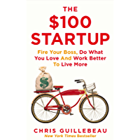 The 100 Startup: Fire Your Boss, Do What You Love and Work Better To Live More (English Edition)