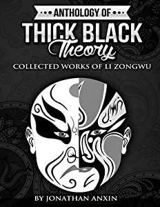Anthology Of Thick Black Theory: Collected Works Of Li Zongwu