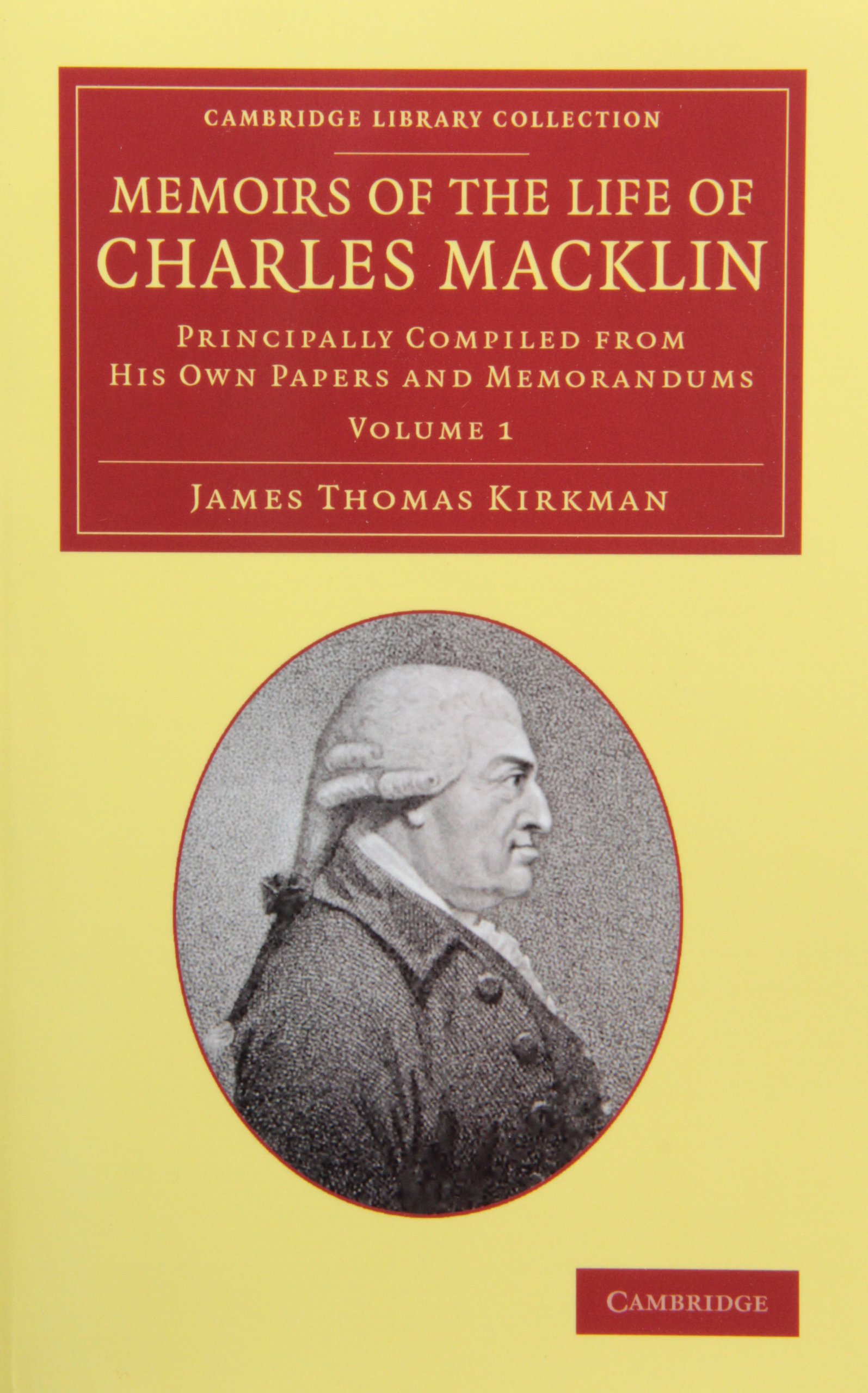 Memoirs of the Life of Charles Macklin, Esq. 2 Volume Set: Principally Compiled from his Own Papers and Memorandums (Cambridge Library Collection - Literary Studies) by Cambridge University Press
